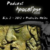 Podcast Apocalipse2000 - Epis�dio 2 - 2012 e as profecias Maias